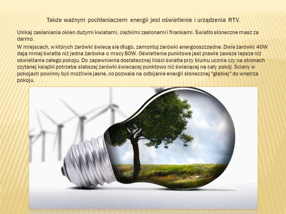 Także ważnym pochłaniaczem energii jest oświetlenie i urządzenia RTV. Unikaj zasłaniania okien dużymi kwiatami, ciężkimi zasłonami i firankami. Światł