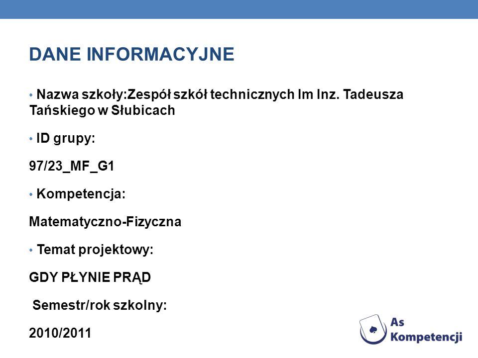 DANE INFORMACYJNE Nazwa szkoły:Zespół szkół technicznych Im Inz. Tadeusza Tańskiego w Słubicach ID grupy: 97/23_MF_G1 Kompetencja: Matematyczno-Fizycz