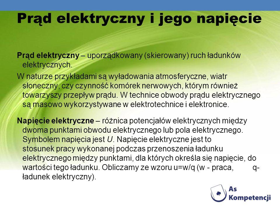 Prąd elektryczny i jego napięcie Prąd elektryczny – uporządkowany (skierowany) ruch ładunków elektrycznych. W naturze przykładami są wyładowania atmos