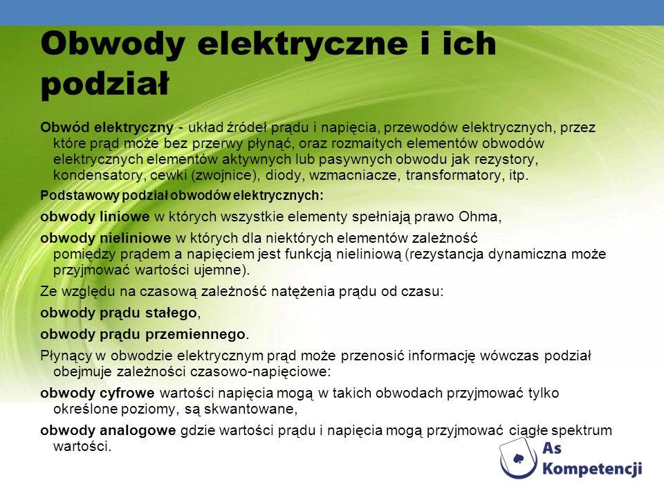 Obwody elektryczne i ich podział Obwód elektryczny - układ źródeł prądu i napięcia, przewodów elektrycznych, przez które prąd może bez przerwy płynąć,
