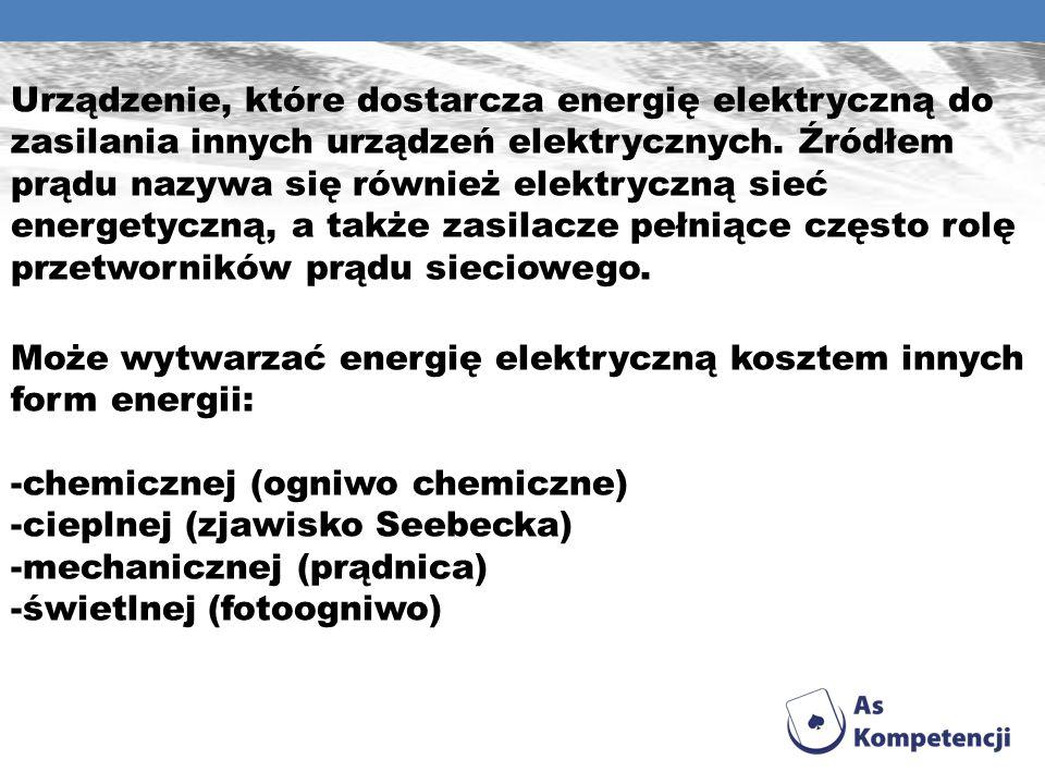 Urządzenie, które dostarcza energię elektryczną do zasilania innych urządzeń elektrycznych. Źródłem prądu nazywa się również elektryczną sieć energety