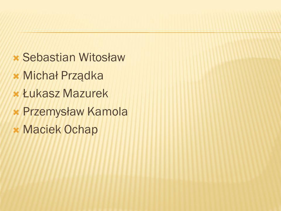 Sebastian Witosław Michał Prządka Łukasz Mazurek Przemysław Kamola Maciek Ochap