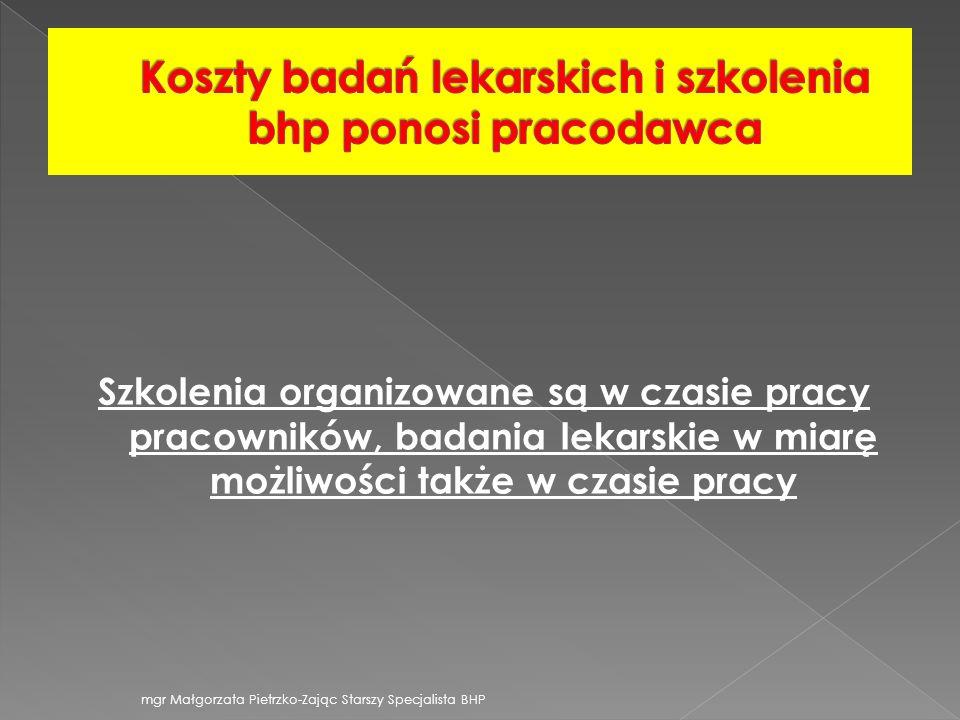 Szkolenia organizowane są w czasie pracy pracowników, badania lekarskie w miarę możliwości także w czasie pracy mgr Małgorzata Pietrzko-Zając Starszy