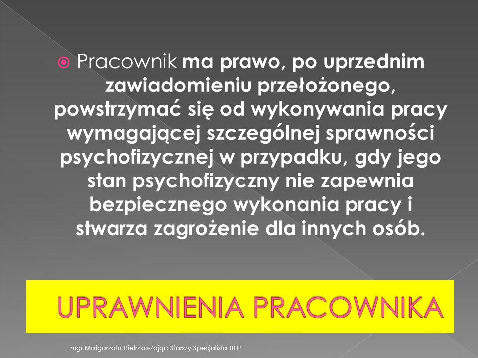 Pracownik ma prawo, po uprzednim zawiadomieniu przełożonego, powstrzymać się od wykonywania pracy wymagającej szczególnej sprawności psychofizycznej w