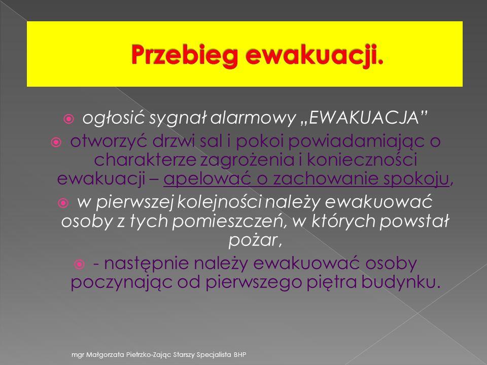 ogłosić sygnał alarmowy EWAKUACJA otworzyć drzwi sal i pokoi powiadamiając o charakterze zagrożenia i konieczności ewakuacji – apelować o zachowanie s