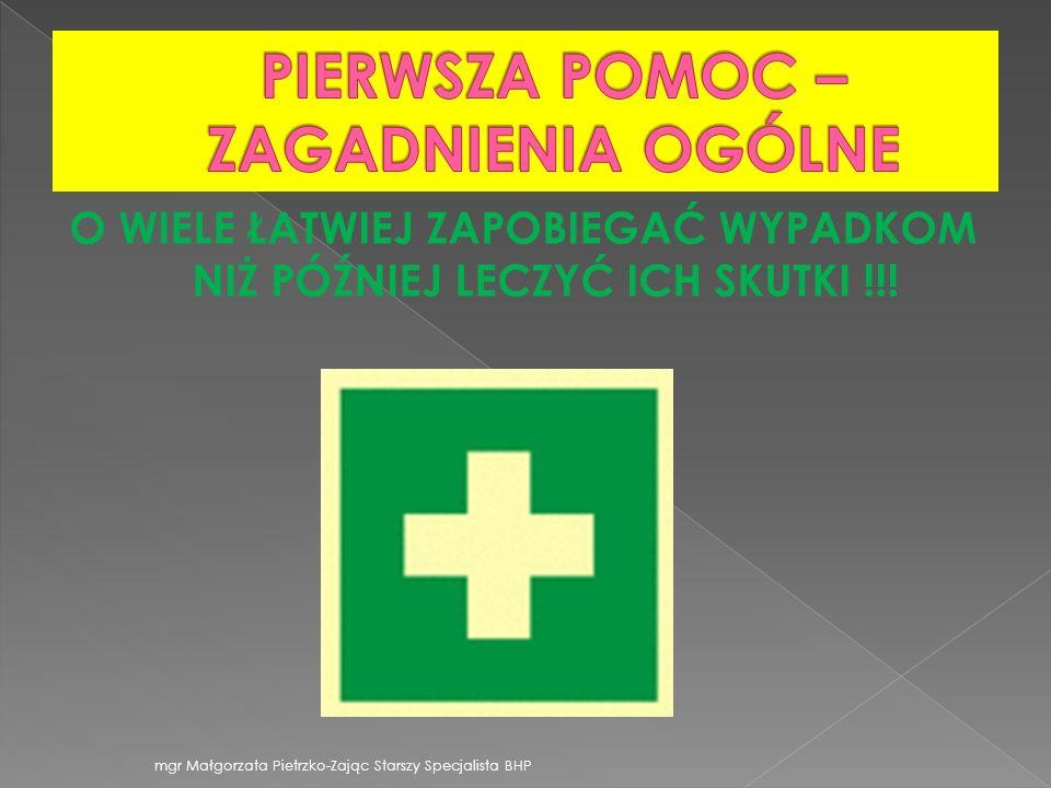 O WIELE ŁATWIEJ ZAPOBIEGAĆ WYPADKOM NIŻ PÓŹNIEJ LECZYĆ ICH SKUTKI !!! mgr Małgorzata Pietrzko-Zając Starszy Specjalista BHP
