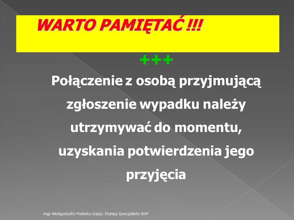 mgr Małgorzata Pietrzko-Zając Starszy Specjalista BHP Połączenie z osobą przyjmującą zgłoszenie wypadku należy utrzymywać do momentu, uzyskania potwie