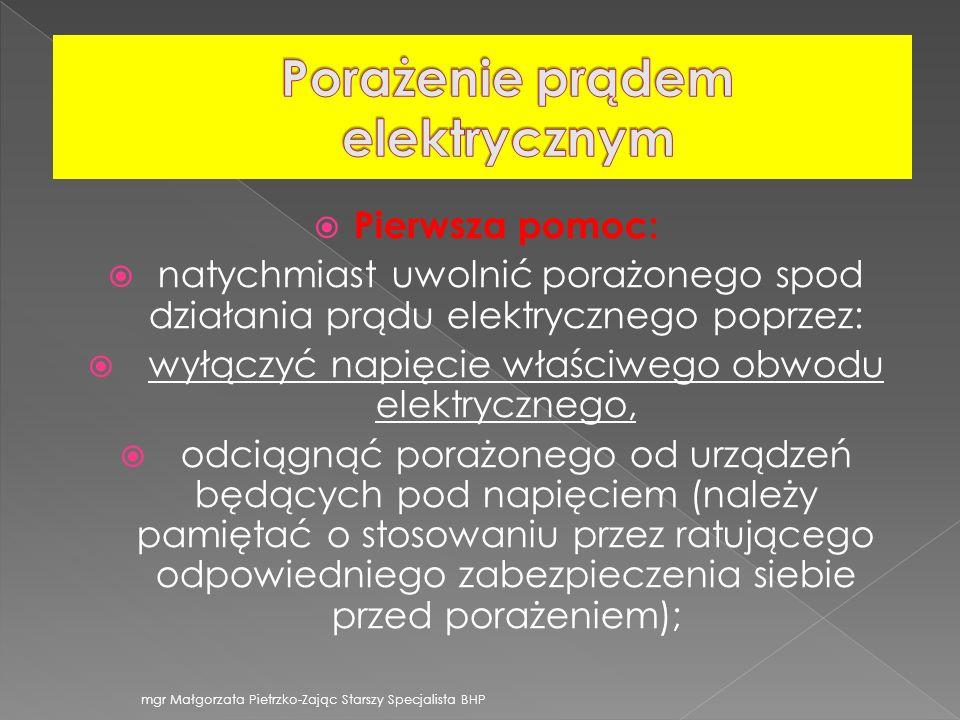 Pierwsza pomoc: natychmiast uwolnić porażonego spod działania prądu elektrycznego poprzez: wyłączyć napięcie właściwego obwodu elektrycznego, odciągną