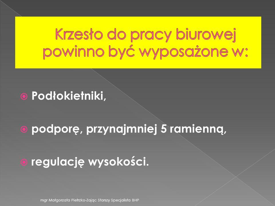 Podłokietniki, podporę, przynajmniej 5 ramienną, regulację wysokości. mgr Małgorzata Pietrzko-Zając Starszy Specjalista BHP