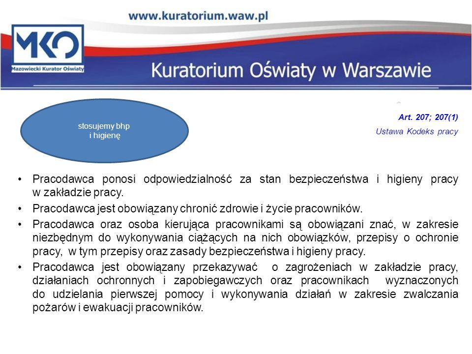 Art. 207; 207(1) Ustawa Kodeks pracy Pracodawca ponosi odpowiedzialność za stan bezpieczeństwa i higieny pracy w zakładzie pracy. Pracodawca jest obow