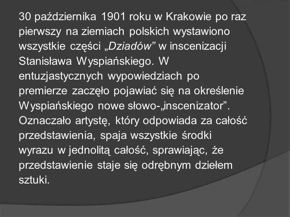 30 października 1901 roku w Krakowie po raz pierwszy na ziemiach polskich wystawiono wszystkie części Dziadów w inscenizacji Stanisława Wyspiańskiego.