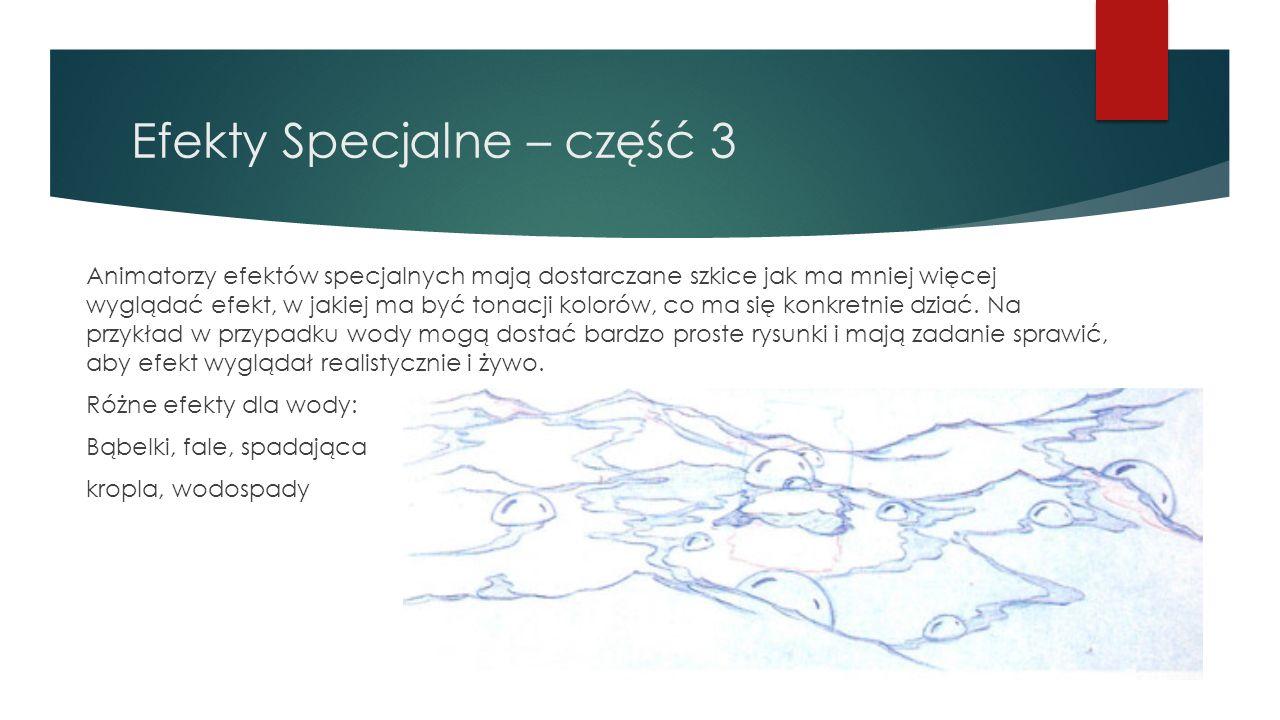 Efekty Specjalne – część 3 Animatorzy efektów specjalnych mają dostarczane szkice jak ma mniej więcej wyglądać efekt, w jakiej ma być tonacji kolorów,