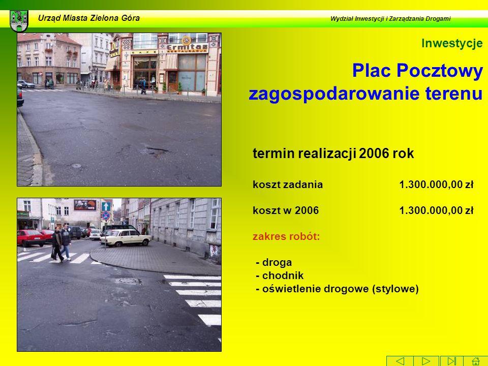 Plac Pocztowy zagospodarowanie terenu Urząd Miasta Zielona Góra Wydział Inwestycji i Zarządzania Drogami Inwestycje termin realizacji 2006 rok koszt z