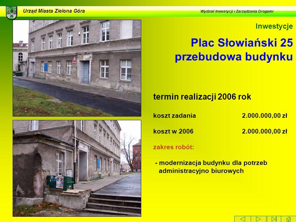 Plac Słowiański 25 przebudowa budynku Urząd Miasta Zielona Góra Wydział Inwestycji i Zarządzania Drogami Inwestycje termin realizacji 2006 rok koszt z