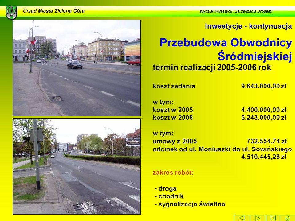 Przebudowa Obwodnicy Śródmiejskiej Urząd Miasta Zielona Góra Wydział Inwestycji i Zarządzania Drogami Inwestycje - kontynuacja termin realizacji 2005-