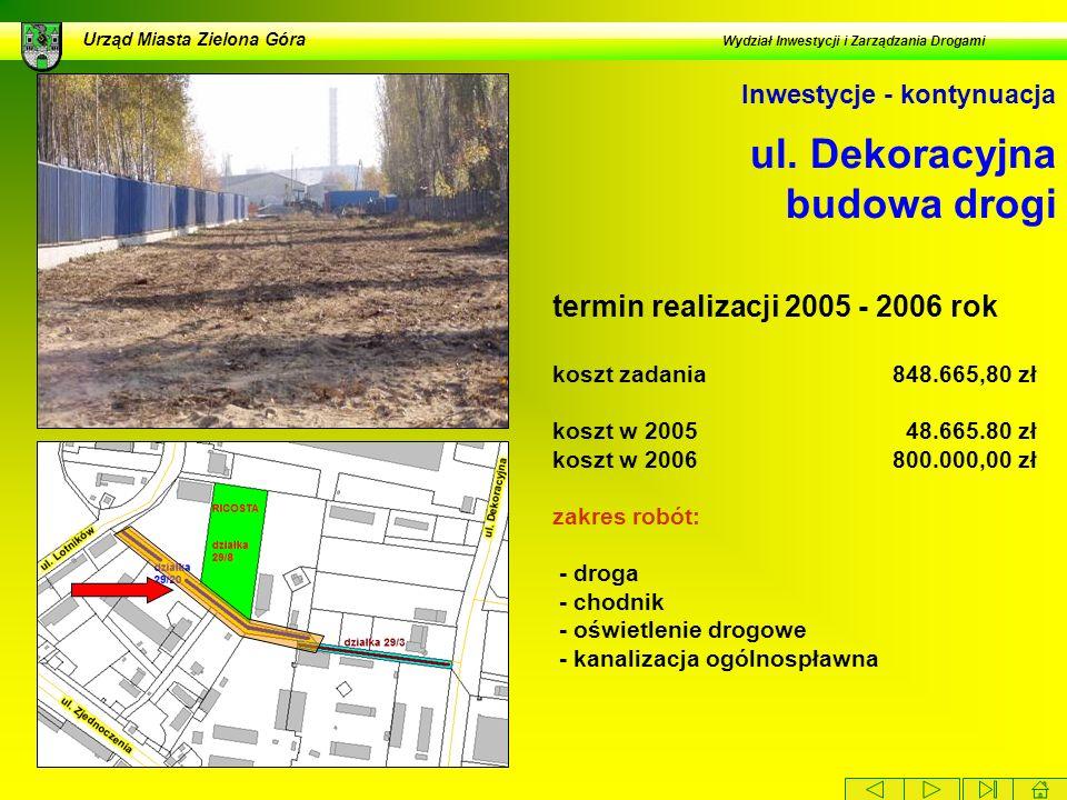 ul. Dekoracyjna budowa drogi Urząd Miasta Zielona Góra Wydział Inwestycji i Zarządzania Drogami termin realizacji 2005 - 2006 rok koszt zadania 848.66
