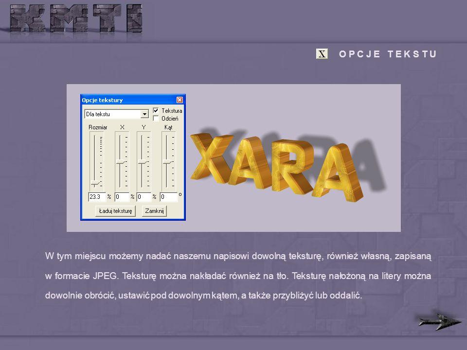 O P C J E T E K S T U W tym miejscu możemy nadać naszemu napisowi dowolną teksturę, również własną, zapisaną w formacie JPEG.