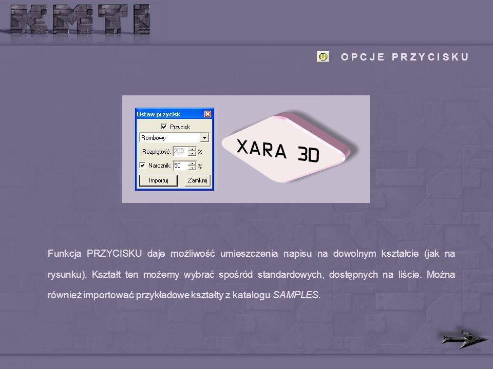 O P C J E P R Z Y C I S K U Funkcja PRZYCISKU daje możliwość umieszczenia napisu na dowolnym kształcie (jak na rysunku).