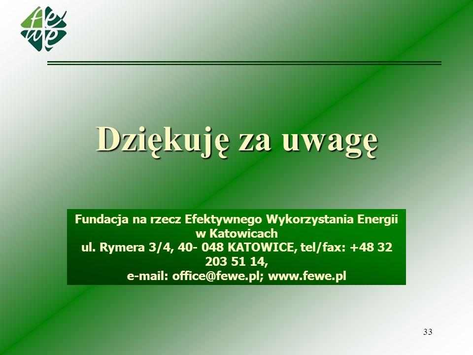 33 Fundacja na rzecz Efektywnego Wykorzystania Energii w Katowicach ul. Rymera 3/4, 40- 048 KATOWICE, tel/fax: +48 32 203 51 14, e-mail: office@fewe.p