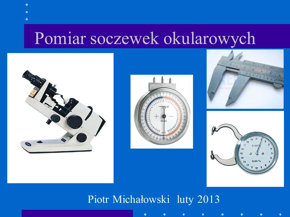 Pomiar soczewek okularowych Piotr Michałowski luty 2013