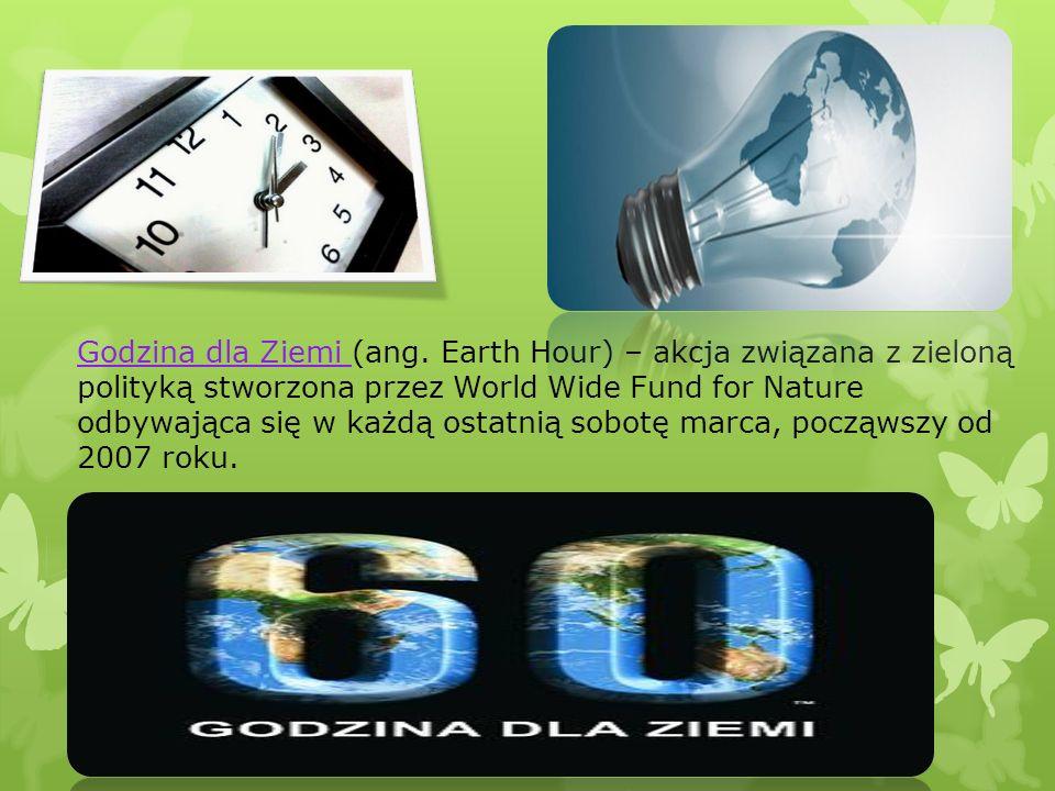 Godzina dla Ziemi (ang. Earth Hour) – akcja związana z zieloną polityką stworzona przez World Wide Fund for Nature odbywająca się w każdą ostatnią sob
