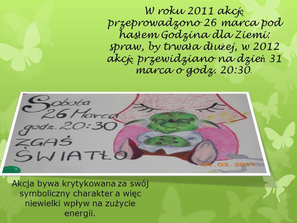 W roku 2011 akcj ę przeprowadzono 26 marca pod has ł em Godzina dla Ziemi: spraw, by trwa ł a d ł u ż ej, w 2012 akcj ę przewidziano na dzie ń 31 marc