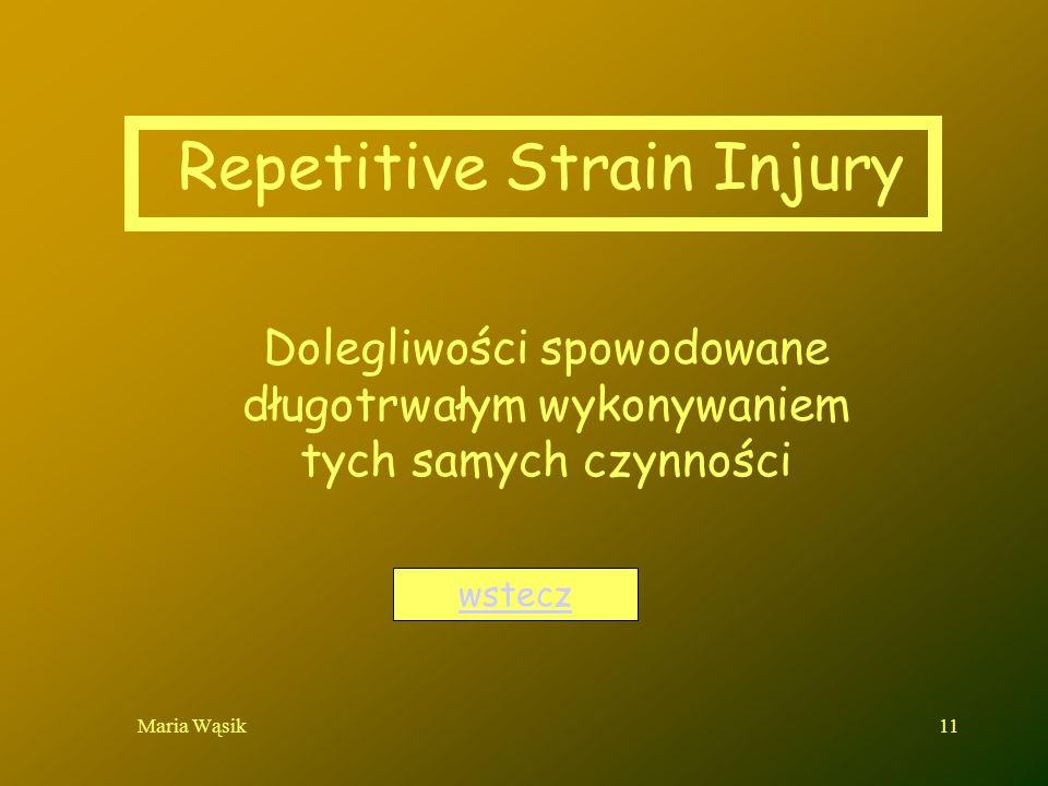 Maria Wąsik11 Repetitive Strain Injury Dolegliwości spowodowane długotrwałym wykonywaniem tych samych czynności wstecz