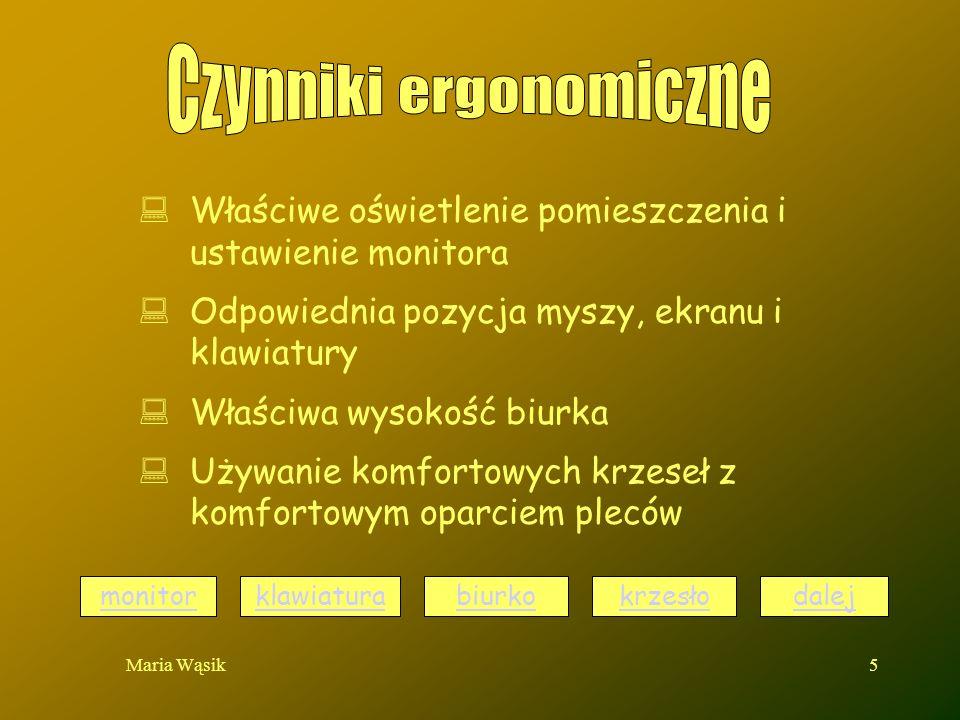 Maria Wąsik5 Właściwe oświetlenie pomieszczenia i ustawienie monitora Odpowiednia pozycja myszy, ekranu i klawiatury Właściwa wysokość biurka Używanie