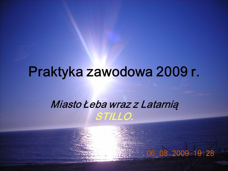 Praktyka zawodowa 2009 r. Miasto Łeba wraz z Latarnią STILLO.