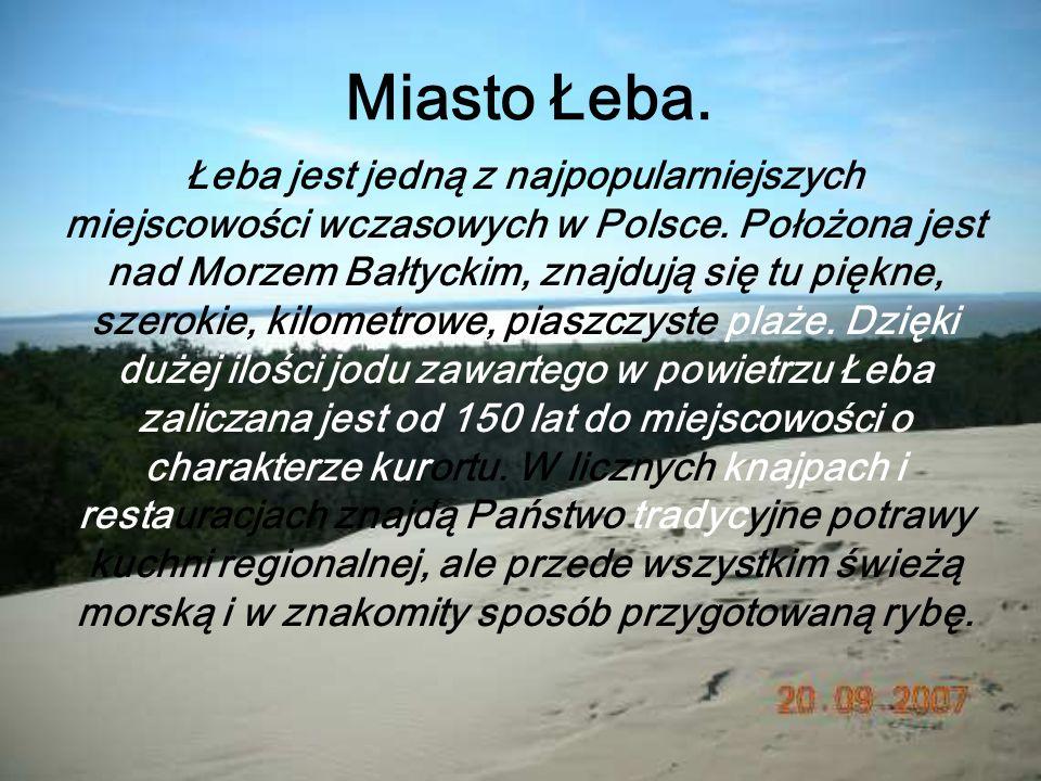 Miasto Łeba. Łeba jest jedną z najpopularniejszych miejscowości wczasowych w Polsce. Położona jest nad Morzem Bałtyckim, znajdują się tu piękne, szero