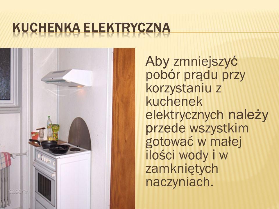 Aby zmniejsz yć pob ó r prądu przy korzystaniu z kuchenek elektrycznych należy p rzede wszystkim gotować w małej ilości wody i w zamkniętych naczyniac