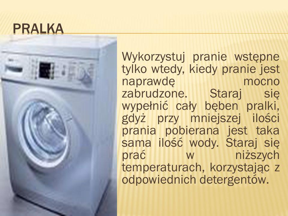 Wykorzystuj pranie wstępne tylko wtedy, kiedy pranie jest naprawdę mocno zabrudzone. Staraj się wypełnić cały bęben pralki, gdyż przy mniejszej ilości