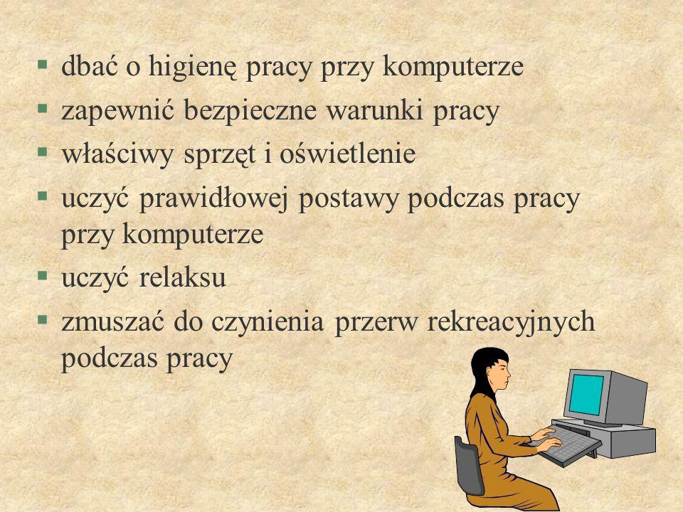 §dbać o higienę pracy przy komputerze §zapewnić bezpieczne warunki pracy §właściwy sprzęt i oświetlenie §uczyć prawidłowej postawy podczas pracy przy
