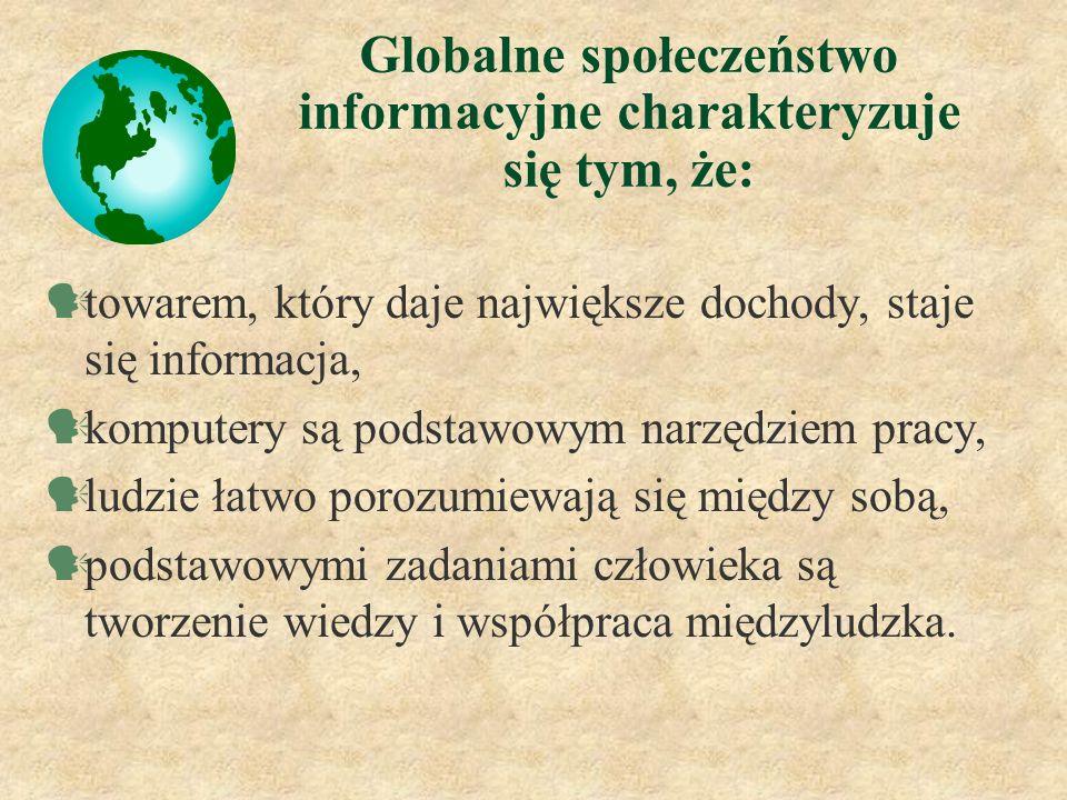 Globalne społeczeństwo informacyjne charakteryzuje się tym, że: towarem, który daje największe dochody, staje się informacja, komputery są podstawowym