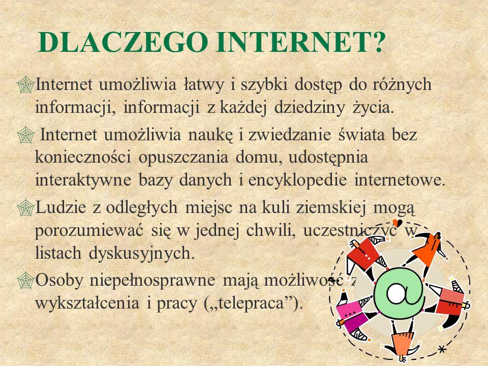 DLACZEGO INTERNET? Internet umożliwia łatwy i szybki dostęp do różnych informacji, informacji z każdej dziedziny życia. Internet umożliwia naukę i zwi