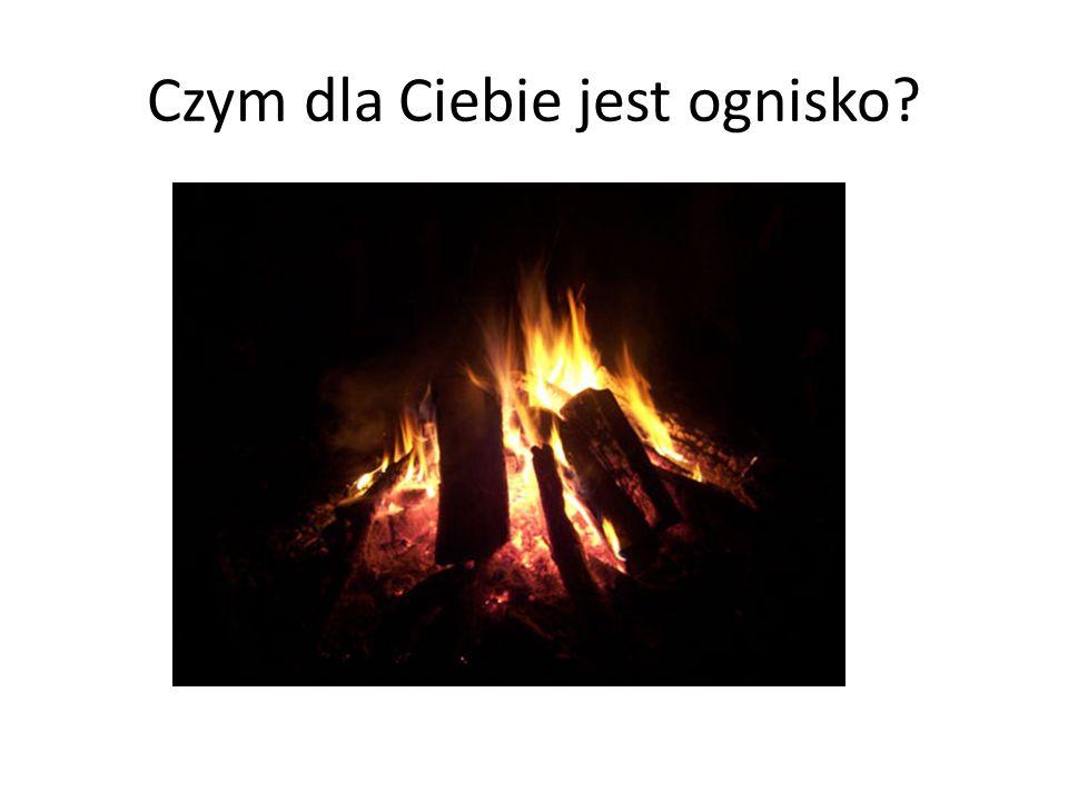 Czym dla Ciebie jest ognisko?