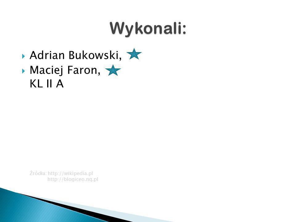Adrian Bukowski, Maciej Faron, KL II A Źródła: http://wikipedia.pl http://blogiceo.nq.pl