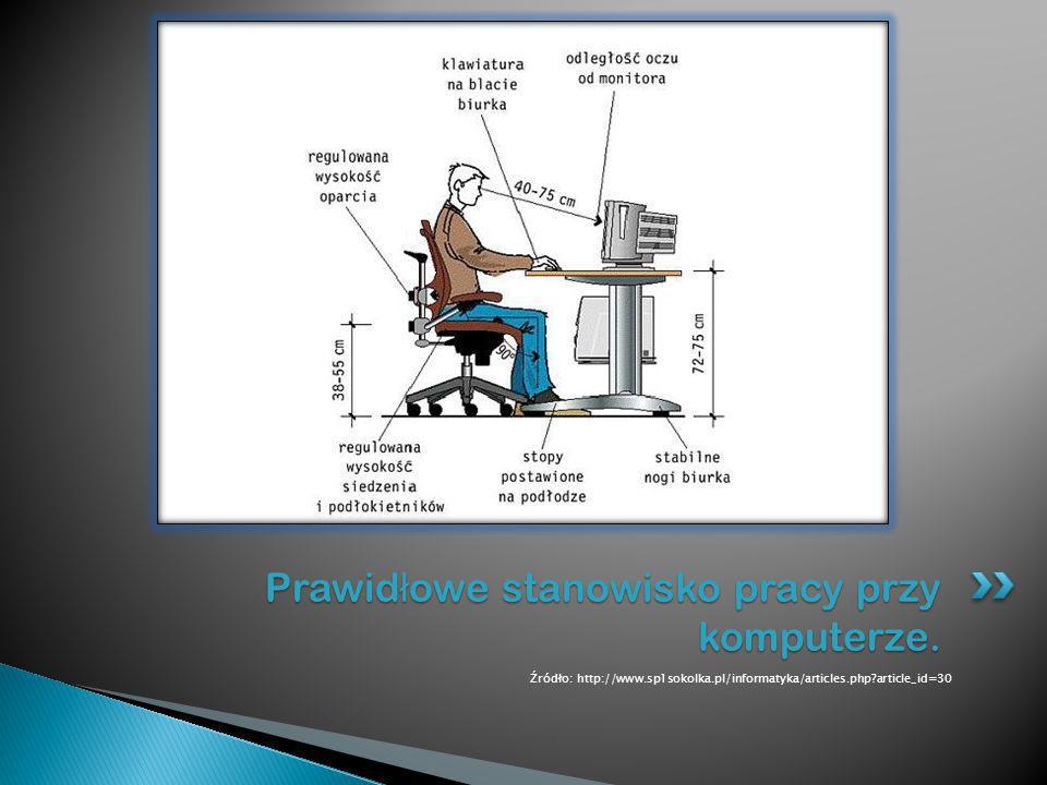 Źródło: http://www.sp1sokolka.pl/informatyka/articles.php?article_id=30 Prawid ł owe stanowisko pracy przy komputerze.