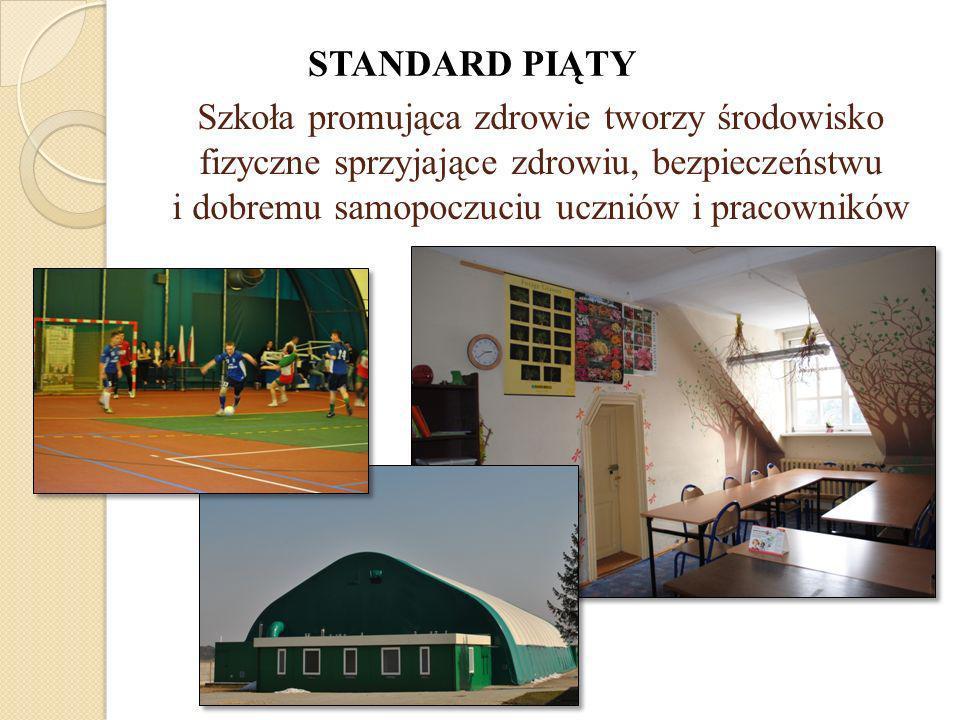 Szkoła promująca zdrowie tworzy środowisko fizyczne sprzyjające zdrowiu, bezpieczeństwu i dobremu samopoczuciu uczniów i pracowników STANDARD PIĄTY