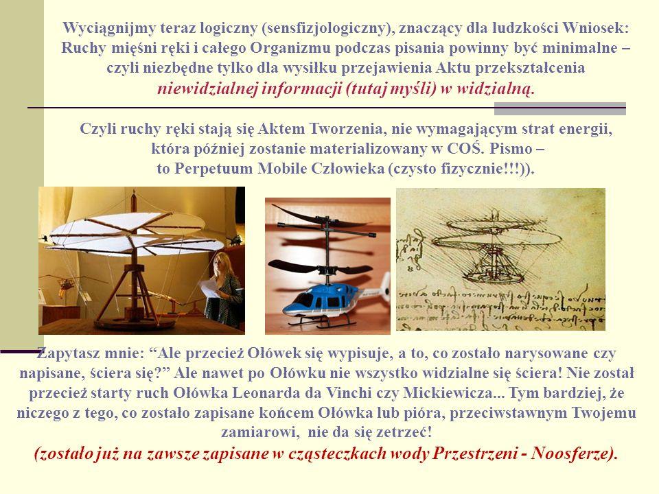 Wyciągnijmy teraz logiczny (sensfizjologiczny), znaczący dla ludzkości Wniosek: Ruchy mięśni ręki i całego Organizmu podczas pisania powinny być minim