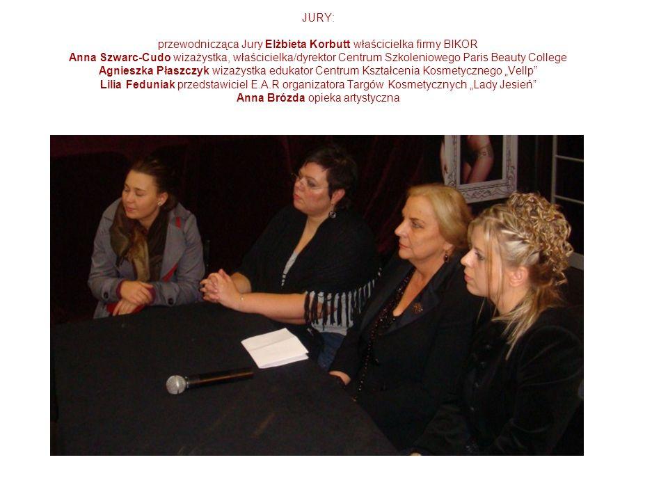 JURY: przewodnicząca Jury Elżbieta Korbutt właścicielka firmy BIKOR Anna Szwarc-Cudo wizażystka, właścicielka/dyrektor Centrum Szkoleniowego Paris Bea