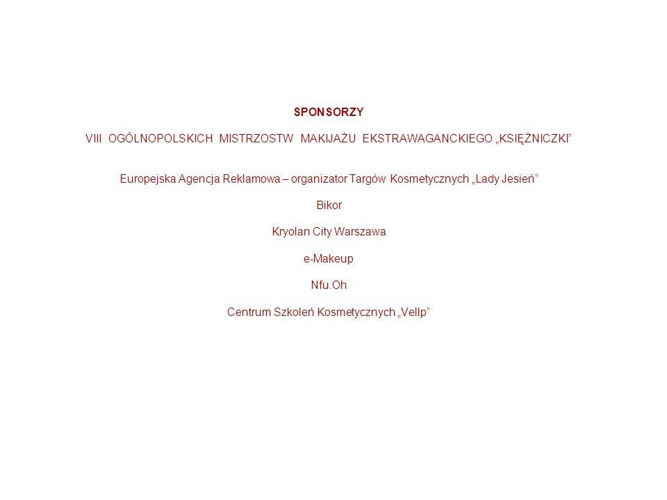 SPONSORZY VIII OGÓLNOPOLSKICH MISTRZOSTW MAKIJAŻU EKSTRAWAGANCKIEGO KSIĘŻNICZKI Europejska Agencja Reklamowa – organizator Targów Kosmetycznych Lady J