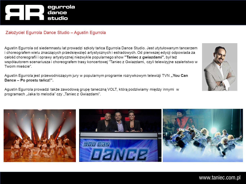 Egurrola Dance Studio – najnowocześniejsze studio tańca w Polsce Egurrola Dance Studio to obecnie największe i najnowocześniejsze studio tańca w Polsce, które skupia wokół siebie 5 szkół tańca na terenie Warszawy, założone i prowadzone od siedemnastu lat przez wybitnego choroegrafa Agustina Egurrolę.