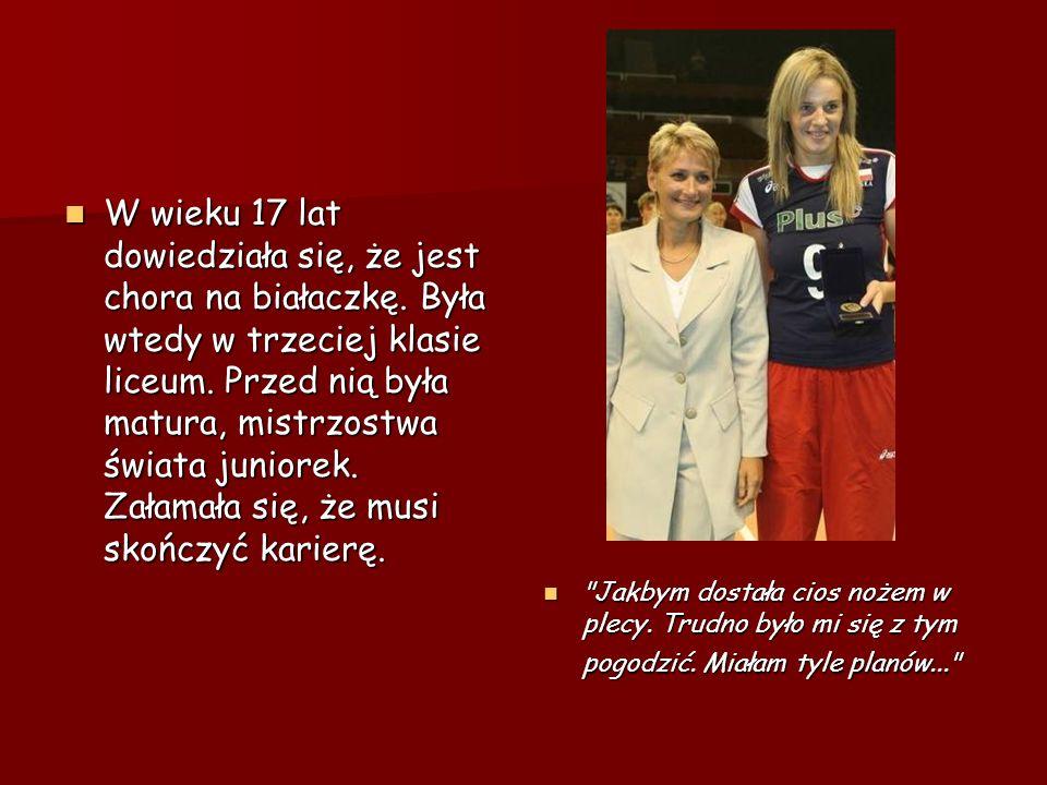 W wieku 17 lat dowiedziała się, że jest chora na białaczkę. Była wtedy w trzeciej klasie liceum. Przed nią była matura, mistrzostwa świata juniorek. Z