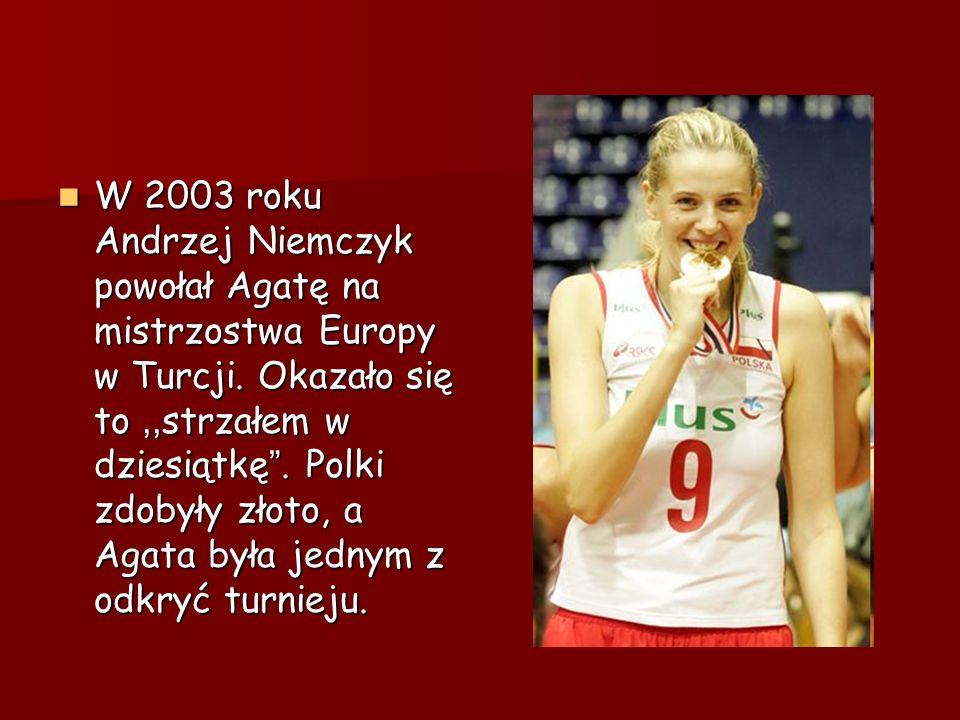W 2003 roku Andrzej Niemczyk powołał Agatę na mistrzostwa Europy w Turcji. Okazało się to,, strzałem w dziesiątkę. Polki zdobyły złoto, a Agata była j