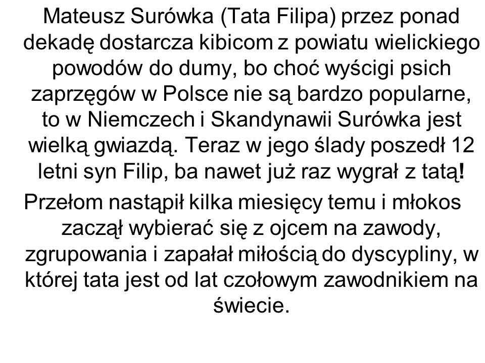 Mateusz Surówka (Tata Filipa) przez ponad dekadę dostarcza kibicom z powiatu wielickiego powodów do dumy, bo choć wyścigi psich zaprzęgów w Polsce nie