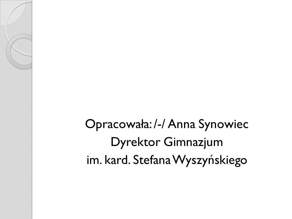 Opracowała: /-/ Anna Synowiec Dyrektor Gimnazjum im. kard. Stefana Wyszyńskiego