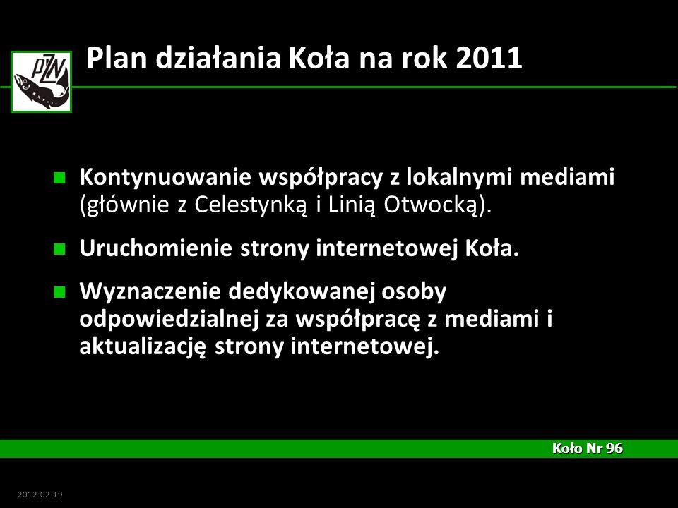Koło Nr 96 Koło Nr 96 2012-02-19 Plan działania Koła na rok 2011 Kontynuowanie współpracy z lokalnymi mediami (głównie z Celestynką i Linią Otwocką).