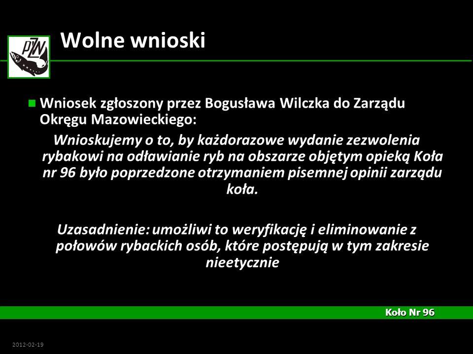 Koło Nr 96 Koło Nr 96 2012-02-19 Wolne wnioski Wniosek zgłoszony przez Bogusława Wilczka do Zarządu Okręgu Mazowieckiego: Wnioskujemy o to, by każdora