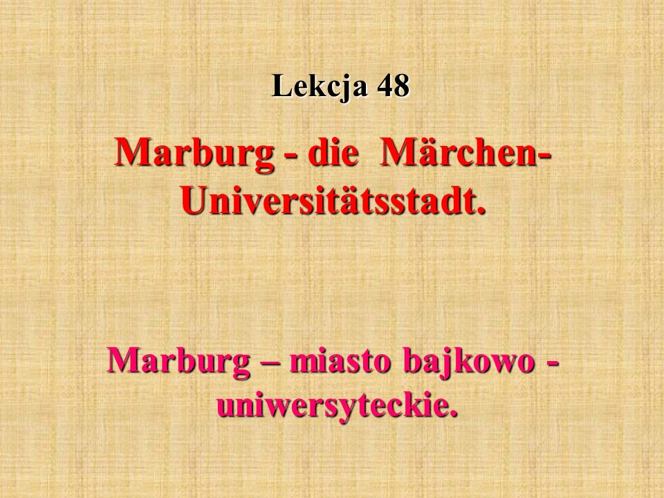 Lekcja 48 Marburg - die Märchen- Universitätsstadt. Marburg – miasto bajkowo - uniwersyteckie.